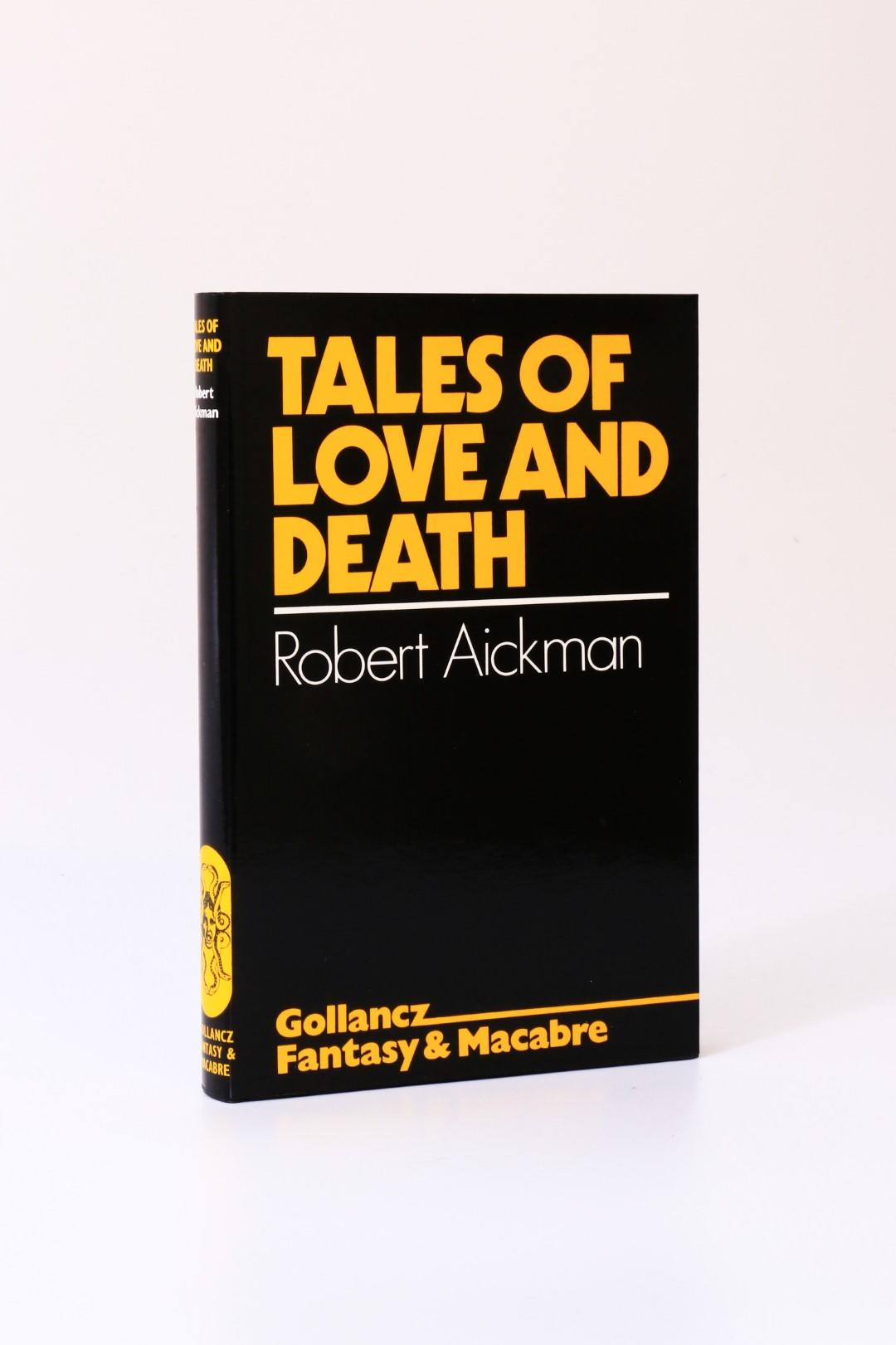 Robert Aickman - Tales of Love and Death - Gollancz, 1977, First Edition.