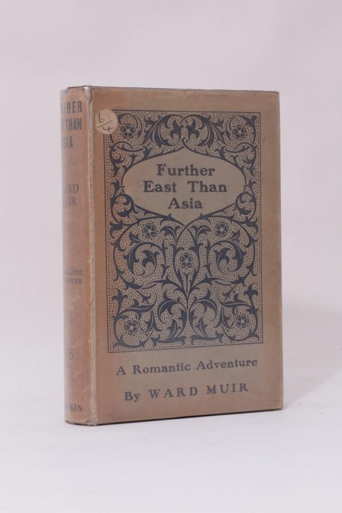 Ward Muir - Further East Than Asia - Simpkin, Marshall, Hamilton, Kent & Co., 1919, First Edition.