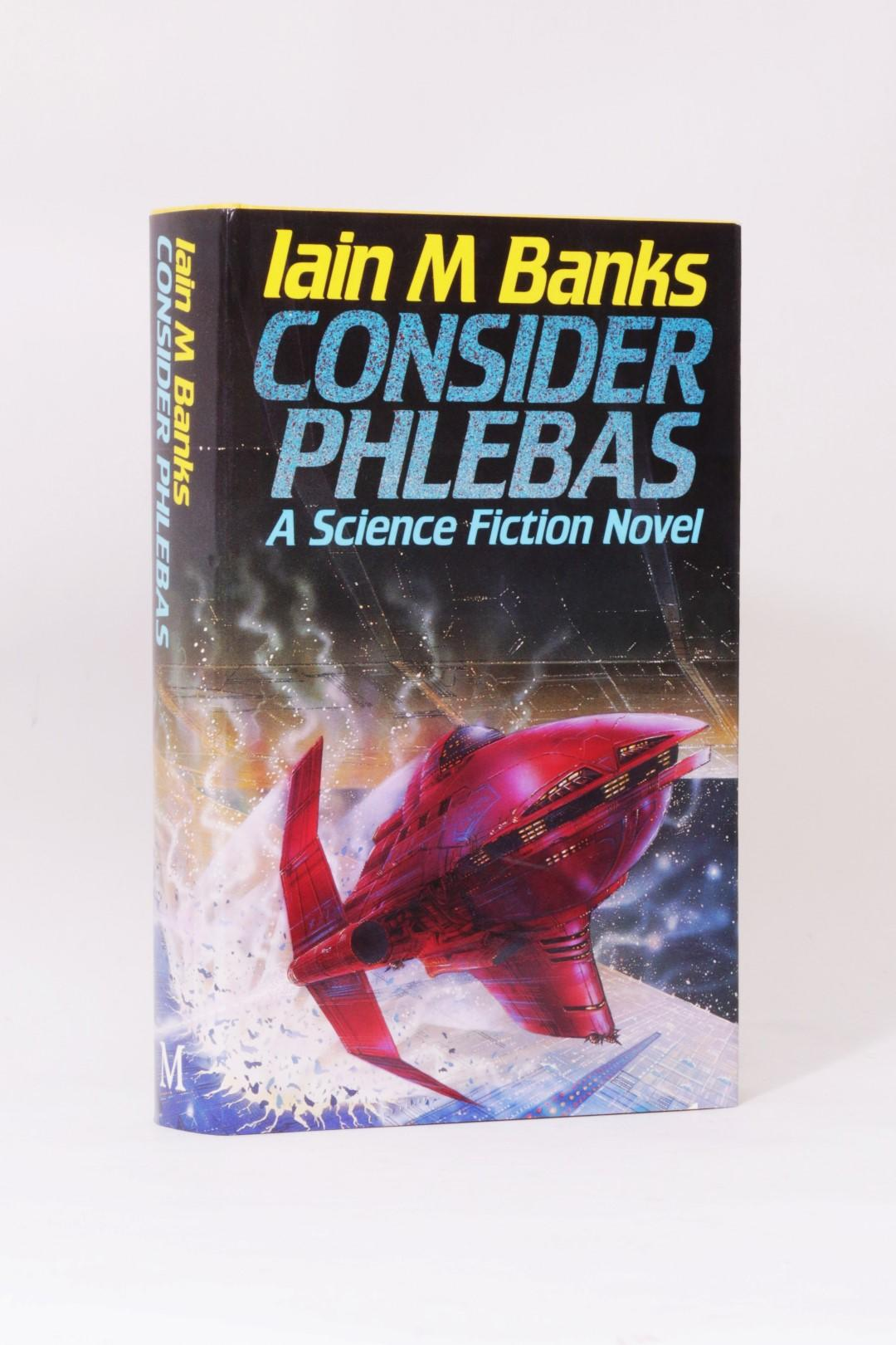 Iain M. Banks - Consider Phlebas - Macmillan & Co., 1987, First Edition.
