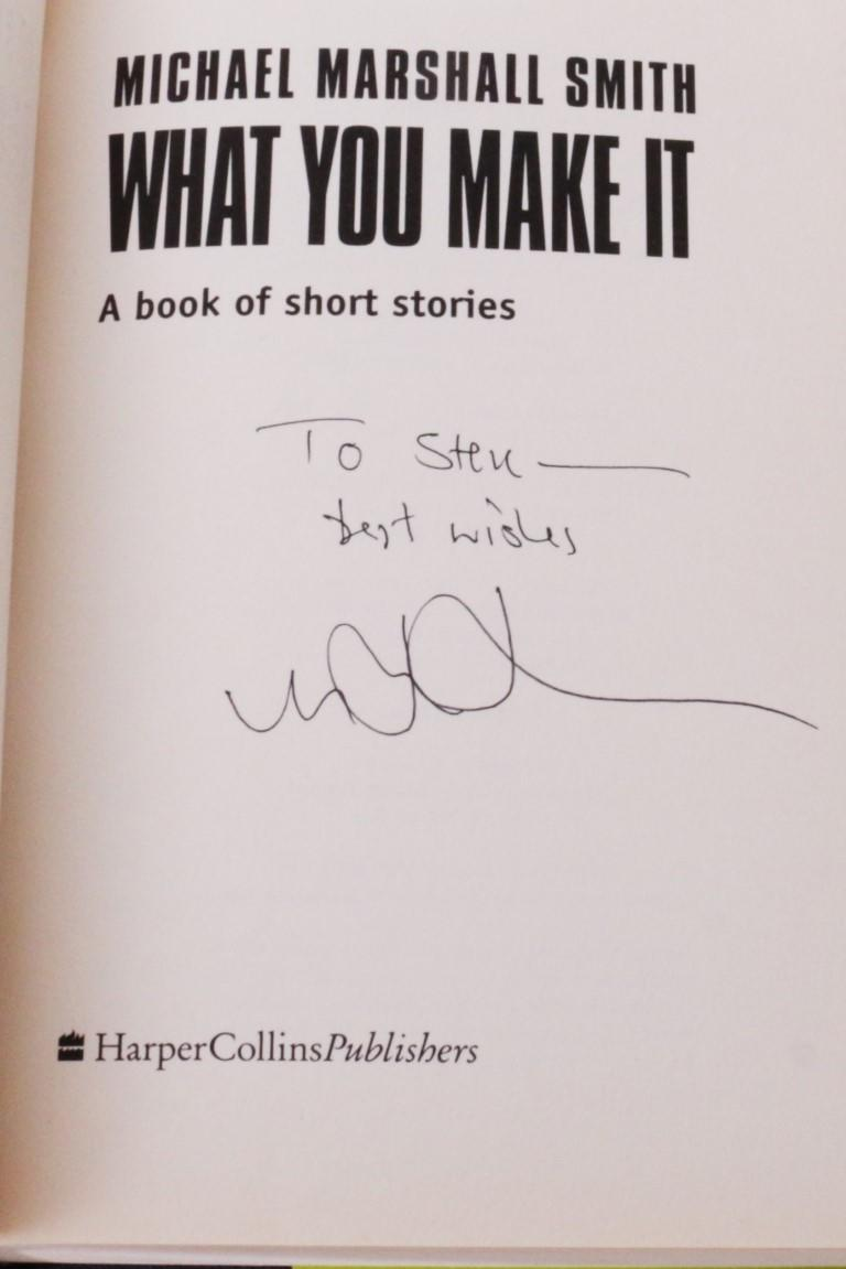 Michael Marshall Smith - What You Make It - Harper Collins, 1999, Signed First Edition.