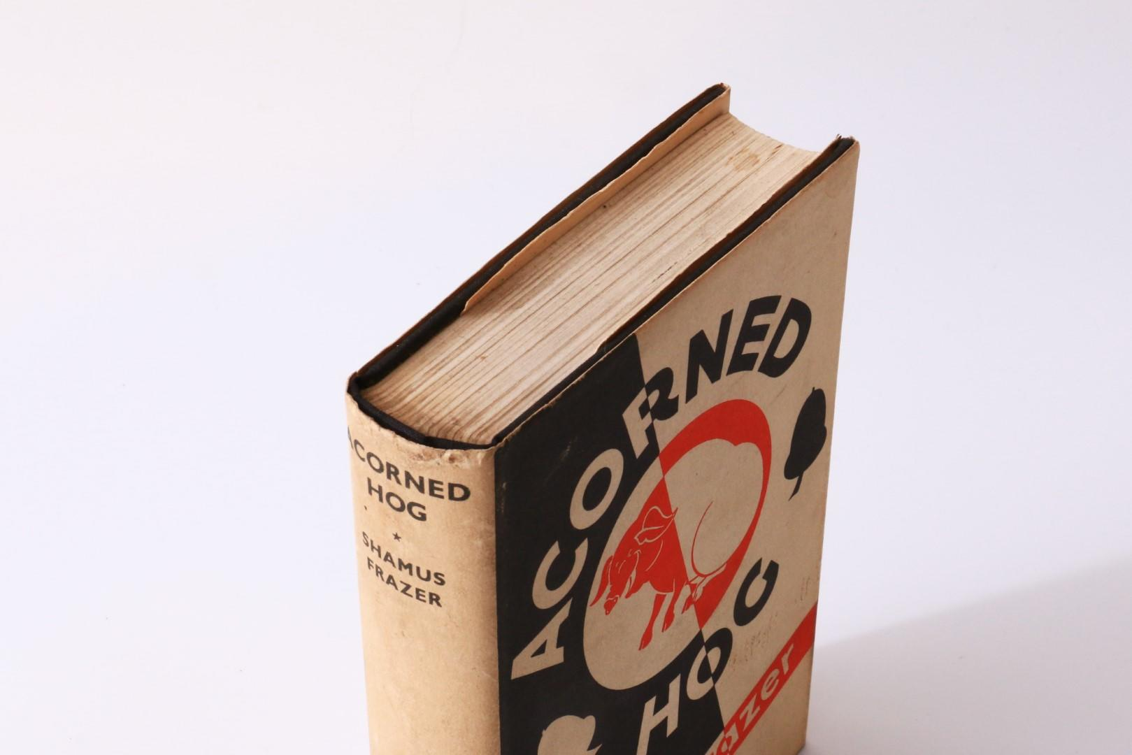 Shamus Frazer - Acorned Hog - Chapman & Hall, 1933, Signed First Edition.