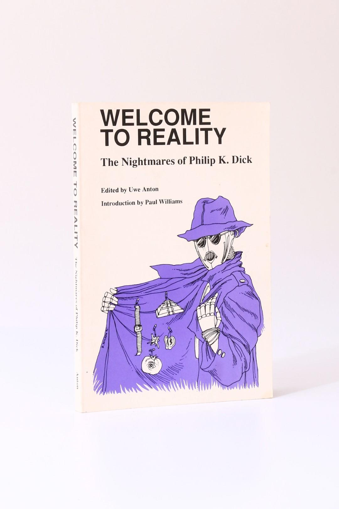 Uwe Anton - Welcome to Reality: The Nightmares of Philip K. Dick - Broken Mirrors Press, 1991, Signed First Edition.
