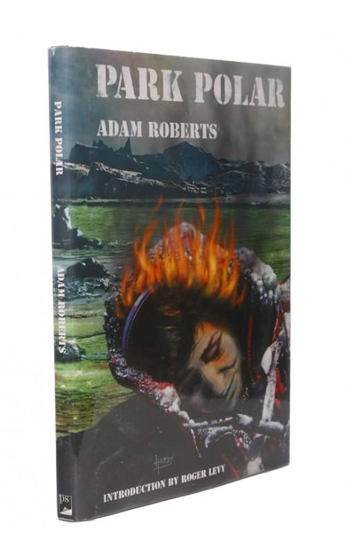 Adam Roberts - Park Polar - PS Publishing, UK, 2001 - Signed Limited Edition