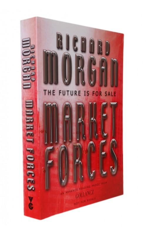 Richard Morgan - Market Forces - Gollancz. UK, 2004 - Proof