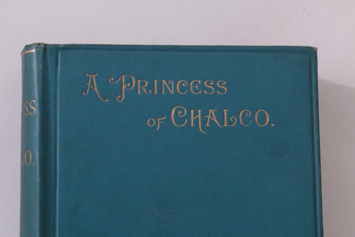 A. Wall - A Princess of Chalco - Chapman & Hall, 1892, First Edition.