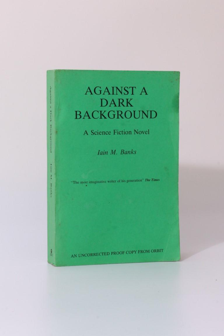Iain M. Banks - Against A Dark Background - Orbit, 1993, Proof. Signed