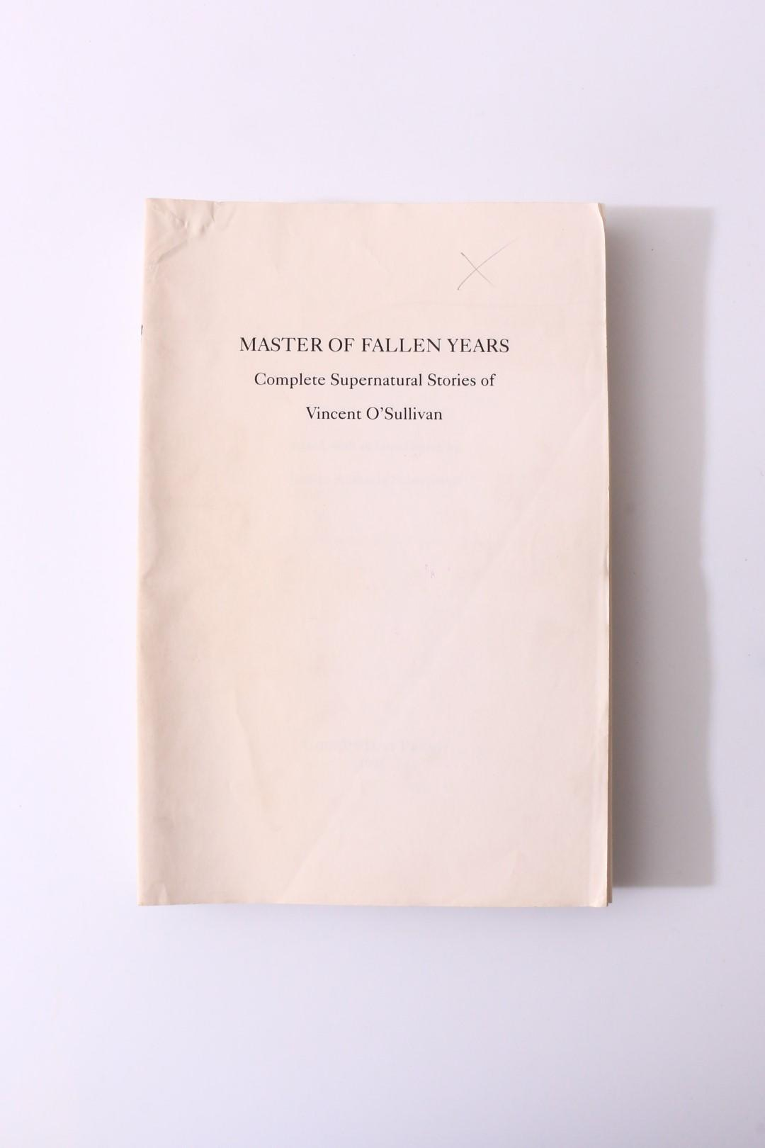 Vincent O'Sullivan - Master of Fallen Years: Complete Supernatural Stories of Vincent O'Sullivan - Ghost Story Press, 1995, Proof.