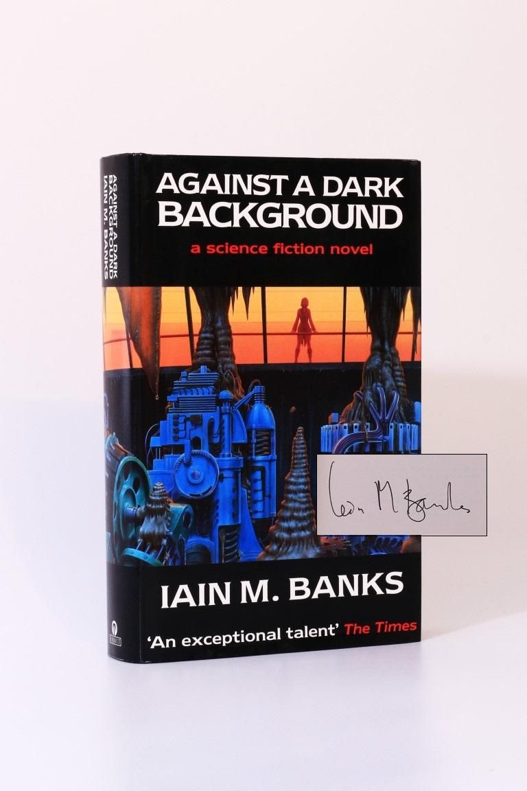 Iain M. Banks - Against A Dark Background - Orbit, 1993, Signed First Edition.