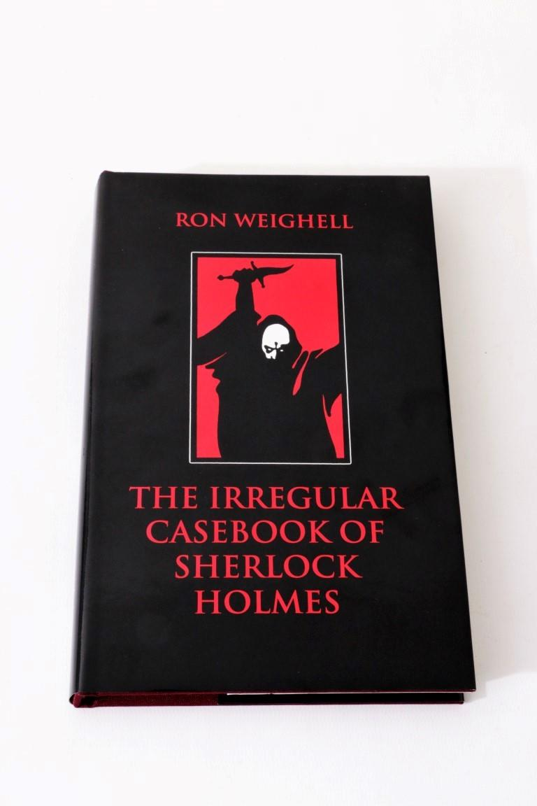 Ron Weighell - The Irregular Casebook of Sherlock Holmes - Calabash Press, 2000, First Edition.