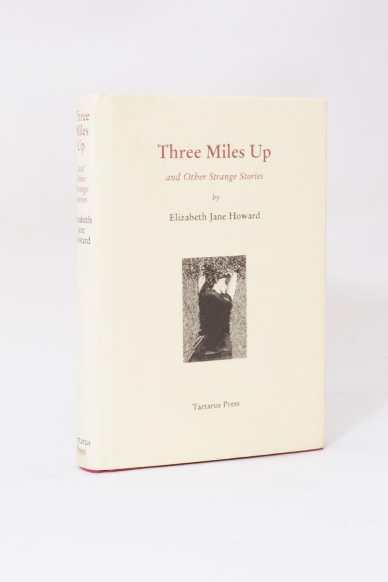 Elizabeth Jane Howard - Three Miles Up & Other Strange Stories - Tartarus Press, 2003, Limited Edition.