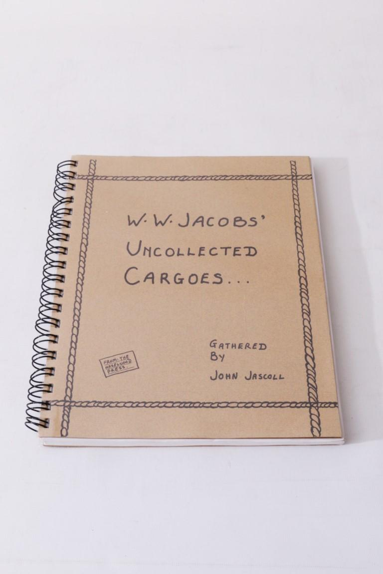W.W. Jacobs - W.W. Jacobs' Uncollected Cargoes - Hazelwood Press, 1996, First Edition.