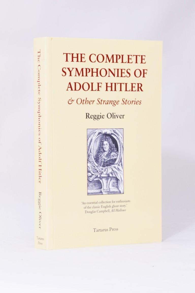 Reggie Oliver - The Complete Symphonies of Adolf Hitler & Other Strange Stories - Tartarus Press, 2013, Limited Edition.  Signed