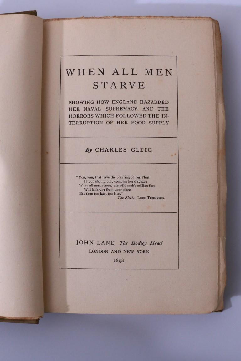 Charles Gleig - When all Men Starve: Showing How England Hazarded Her Naval Supremacy, and the Horrors Which Followed the Interruption of Her Food Supply - John Lane / Bodley Head, 1898, First Edition.