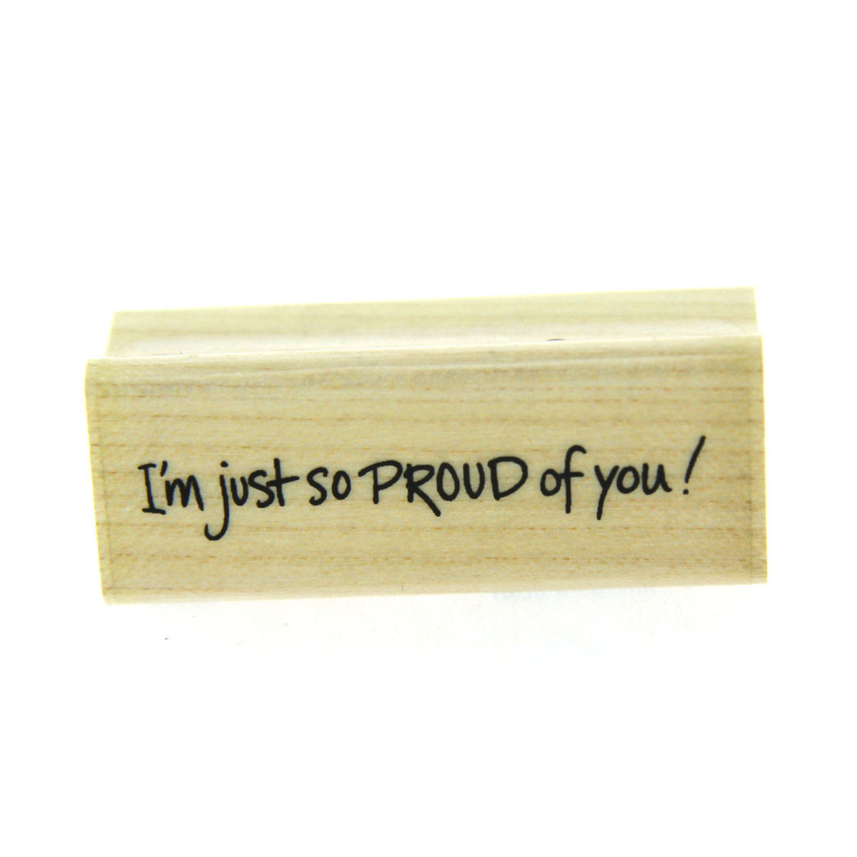 I'm just so proud of you! Rubber Stamp