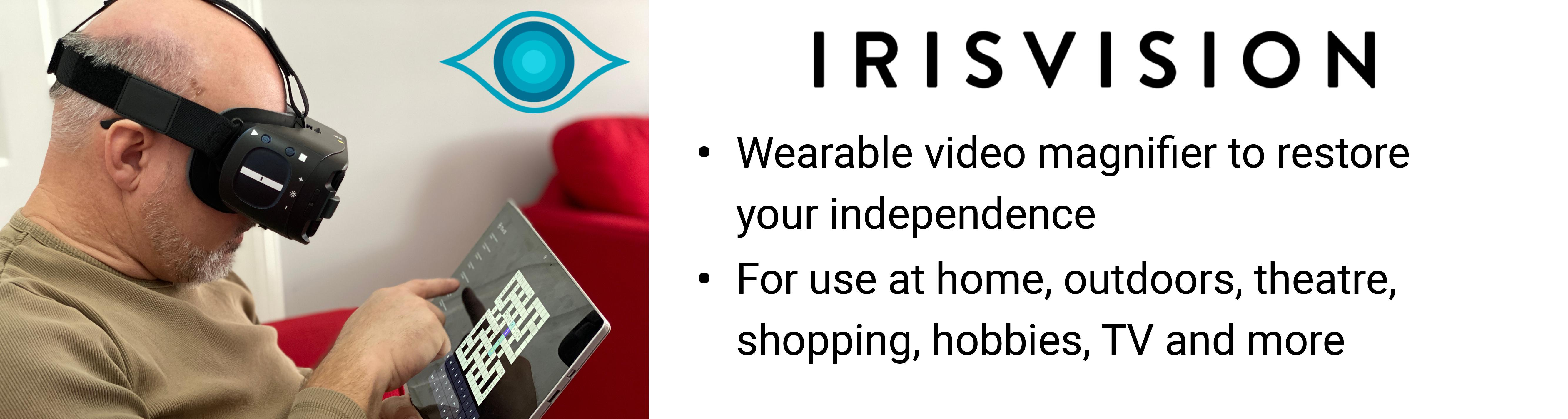 IrisVision Live. Wearable video magnifier to restore your independence. Use it to see your loved ones faces again.