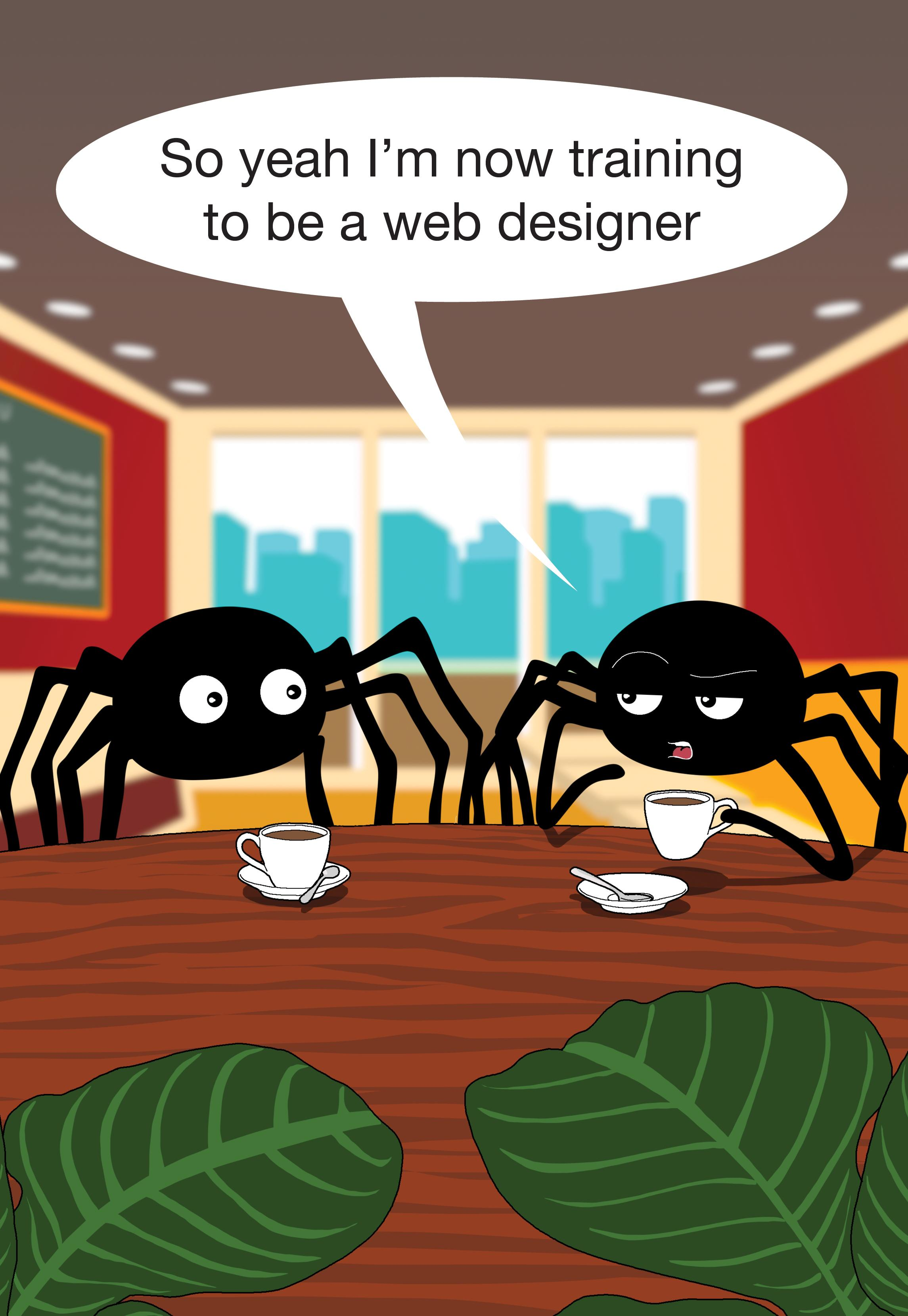 So yeah I'm now training to be a web designer