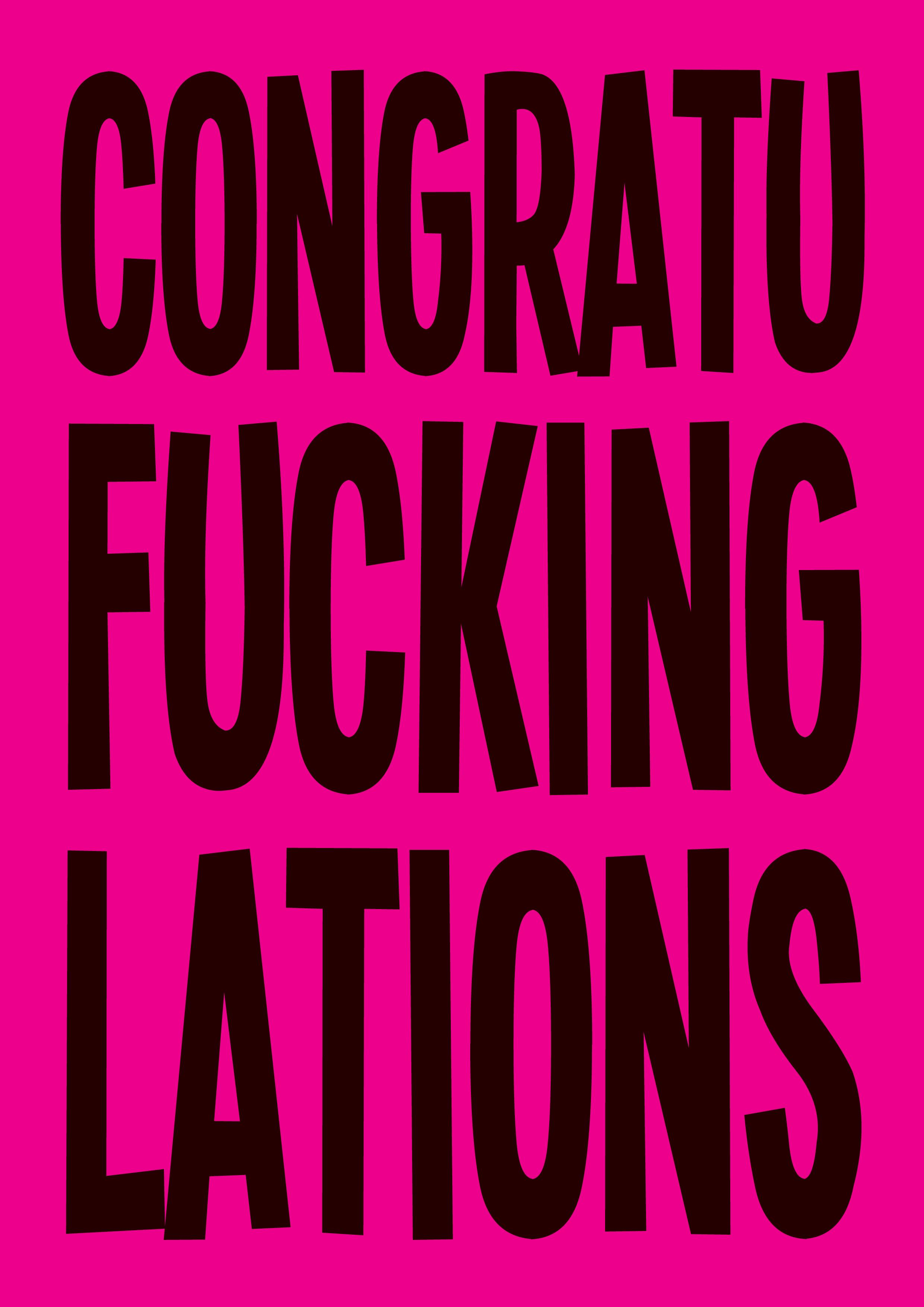CONGRATU FUCKING LATIONS