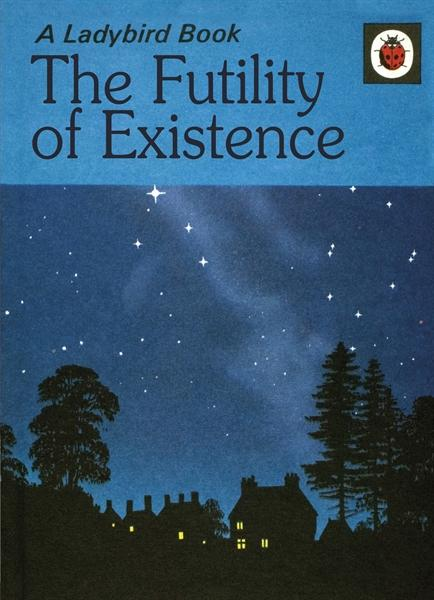 The Futility of Existence: A Ladybird Book