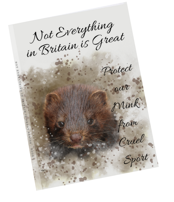 front cover of notebook with mink watercolour image. Title shows not everything in britain is great protect our mink from cruel sport