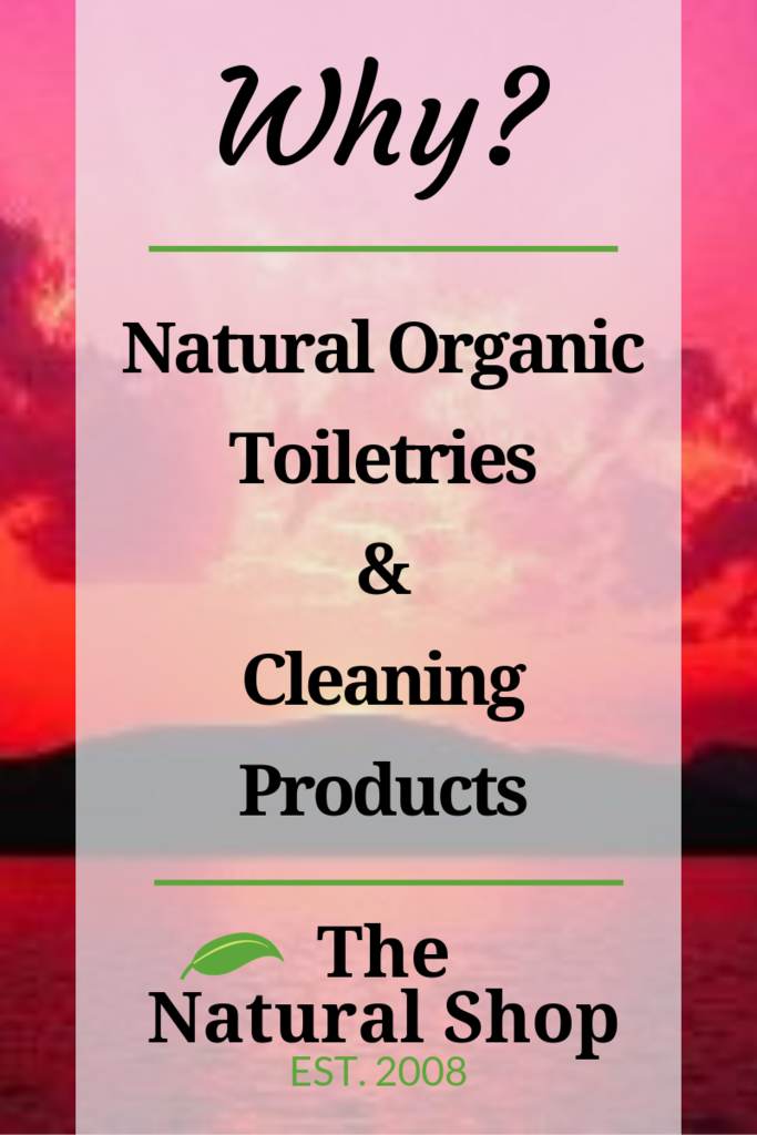 Why Natural and Organic Toiletries and Cleaning products