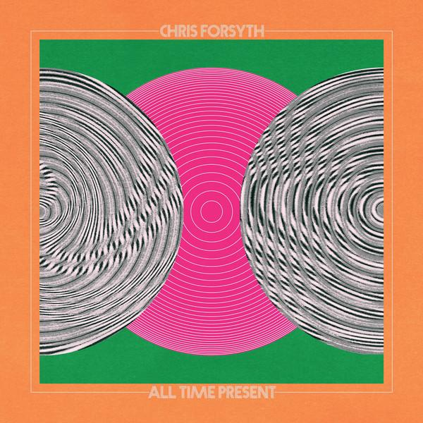 Chris Forsyth - All Time Present