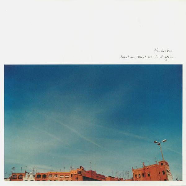 Tim Hecker - Haunt Me Haunt Me Do It Again