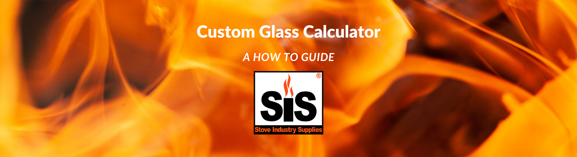 Stove Industry Supplies Custom Glass Calculator - A How to Guide
