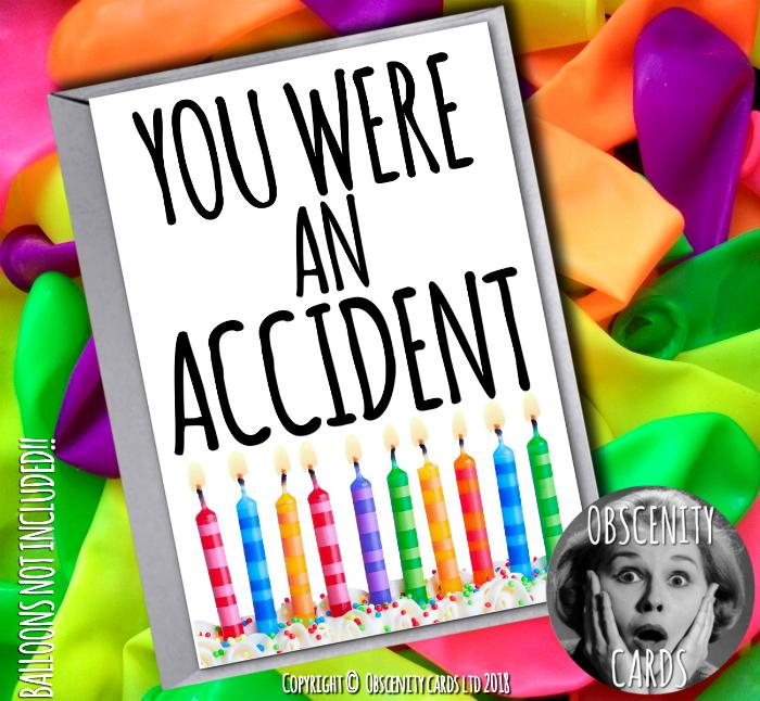 YOU WERE AN ACCIDENT CARD Obscene funny offensive birthday cards by Obscenity cards. Obscene Funny Cards, Pens, Party Hats, Key rings, Magnets, Lighters & Loads More!