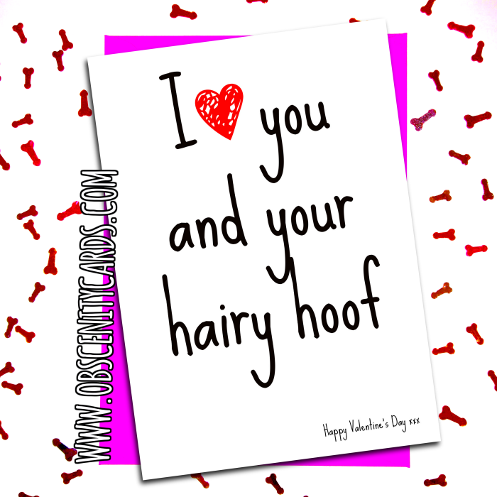 Valentines Day Card I love your Hairy Hoof. Obscene funny offensive birthday cards by Obscenity cards. Obscene Funny Cards, Pens, Party Hats, Key rings, Magnets, Lighters & Loads More!