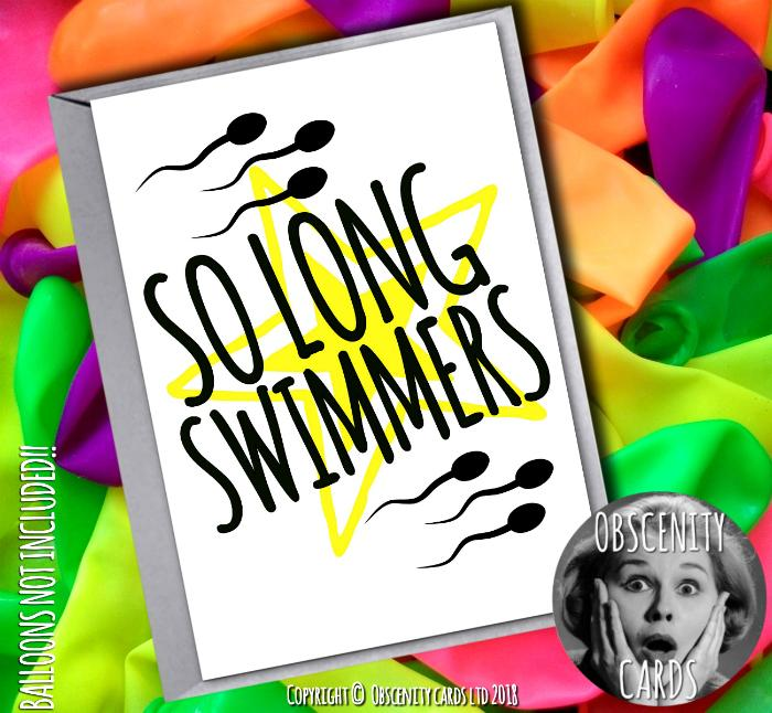 SO LONG SWIMMERS! Funny Vasectomy card. Obscene funny offensive birthday cards by Obscenity cards. Obscene Funny Cards, Pens, Party Hats, Key rings, Magnets, Lighters & Loads More!