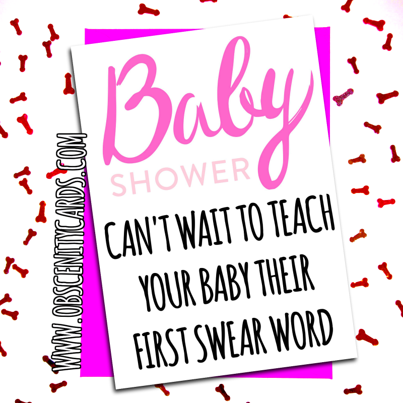 Congratulations Card pregnancy - baby shower, cant wait to teach your baby their first swear word Obscene funny offensive birthday cards by Obscenity cards. Obscene Funny Cards, Pens, Party Hats, Key rings, Magnets, Lighters & Loads More!