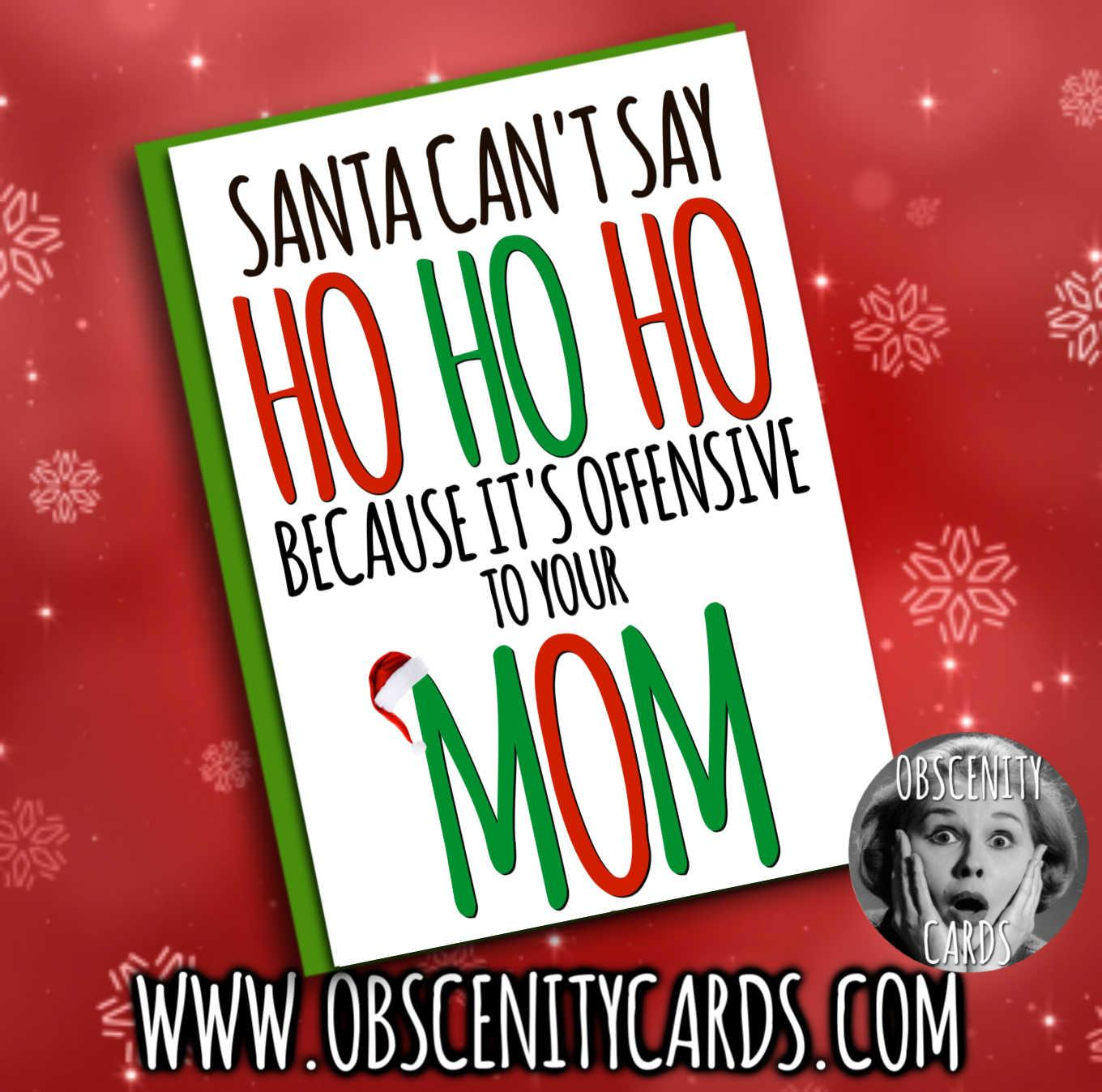 SANTA CAN'T SAY HO HO HO BECAUSE IT'S OFFENSIVE TOU YOUR MOM CHRISTMAS CARD