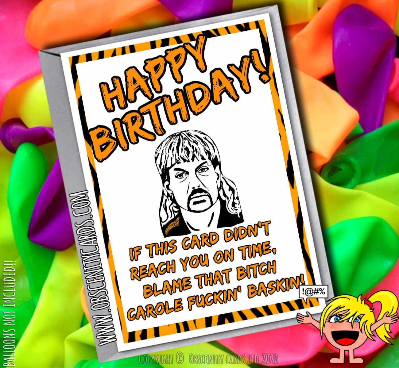HAPPY BIRTHDAY IF THIS CARD DIDN'T REACH YOU ON TIME, BLAME THAT BITCH CAROLE FUCKIN' BASKIN JOE EXOTIC TIGER KING