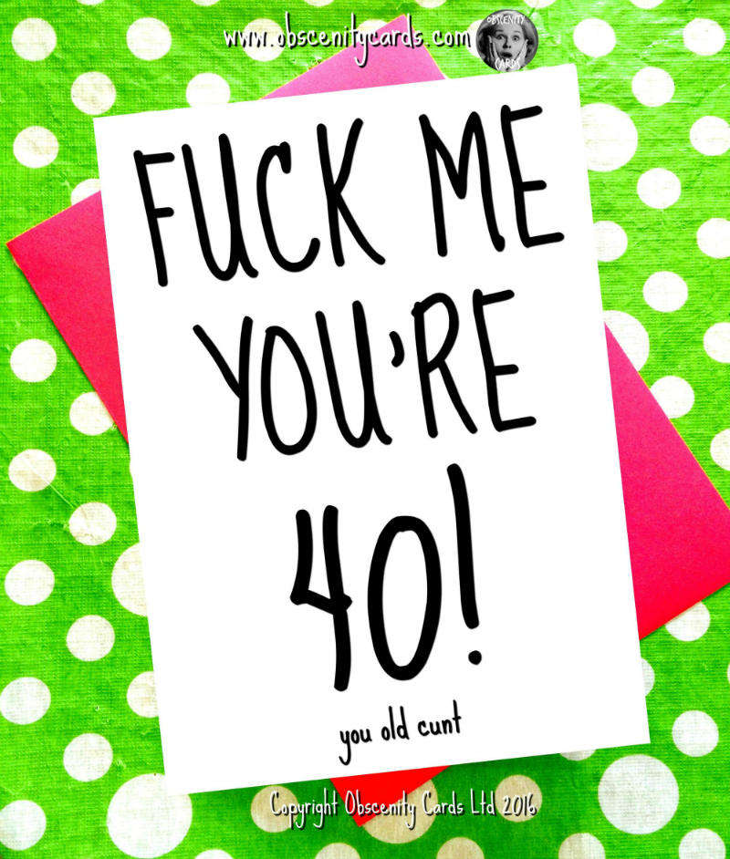 FUCK ME YOURE 40 FUNNY BIRTHDAY CARD CHOOSE ANY AGE