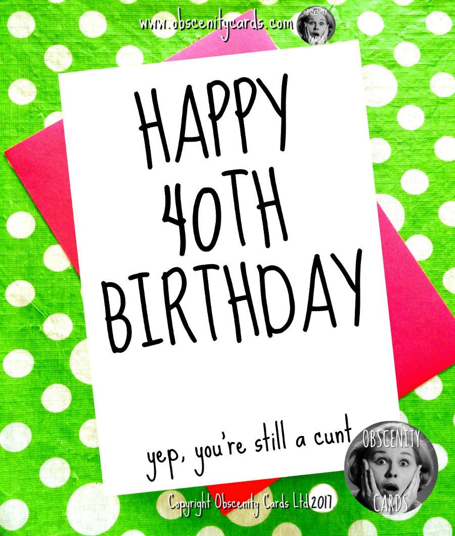 Happy 40th Birthday Card Yep You Re Still A Cunt