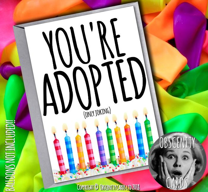 YOU'RE ADOPTED (only joking) CARD, Obscene funny offensive birthday cards by Obscenity cards. Obscene Funny Cards, Pens, Party Hats, Key rings, Magnets, Lighters & Loads More!