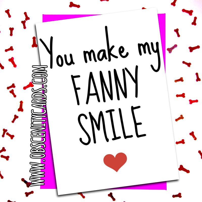 You make my fanny smile Funny Anniversary / Valentine card  Obscene funny offensive birthday cards by Obscenity cards. Obscene Funny Cards, Pens, Party Hats, Key rings, Magnets, Lighters & Loads More!
