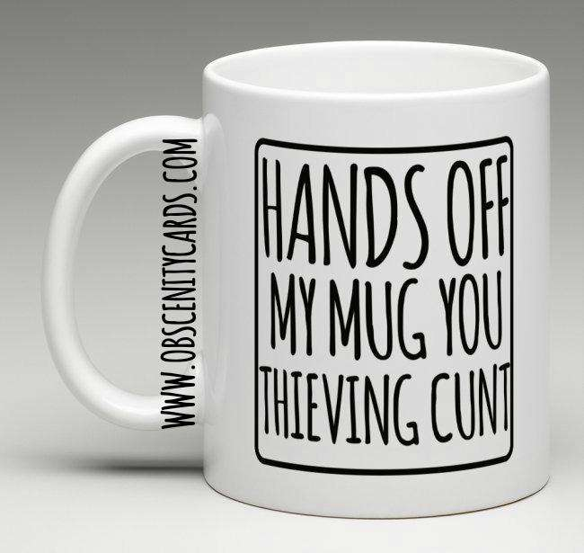 HANDS OFF MY MUG YOU THIEVING CUNT CUP Obscene funny offensive birthday cards by Obscenity cards. Obscene Funny Cards, Pens, Party Hats, Key rings, Magnets, Lighters & Loads More!