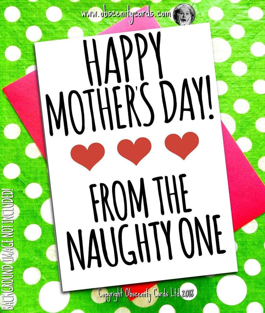 HAPPY MOTHER'S DAY CARD, FROM THE NAUGHTY ONE. Obscene funny offensive birthday cards by Obscenity cards. Obscene Funny Cards, Pens, Party Hats, Key rings, Magnets, Lighters & Loads More!
