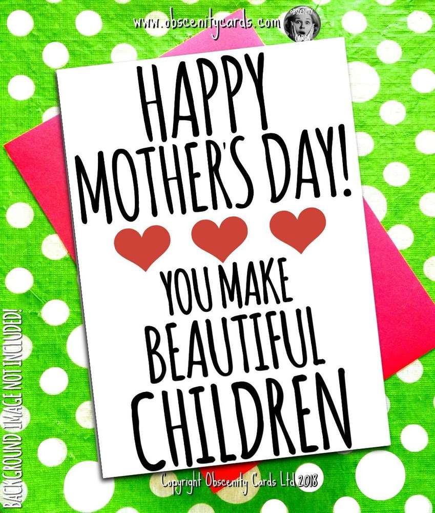 HAPPY MOTHER'S DAY CARD, YOU MAKE BEAUTIFUL CHILDREN. Obscene funny offensive birthday cards by Obscenity cards. Obscene Funny Cards, Pens, Party Hats, Key rings, Magnets, Lighters & Loads More!