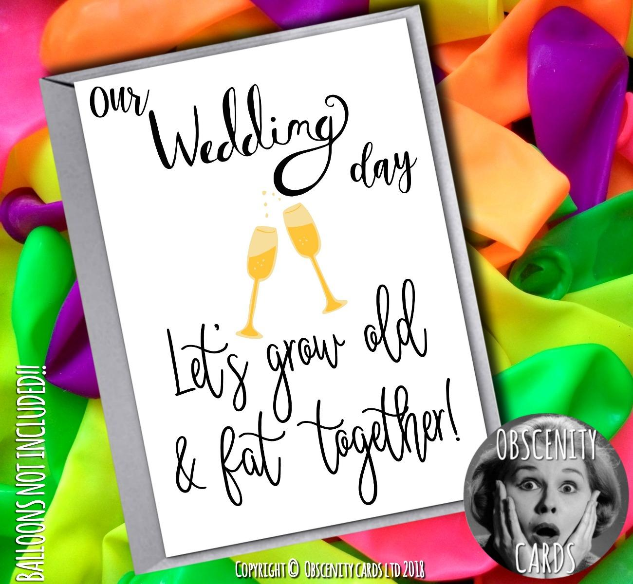 ON OUR WEDDING DAY, LET'S GROW OLD AND FAT TOGETHER Obscene funny offensive birthday cards by Obscenity cards. Obscene Funny Cards, Pens, Party Hats, Key rings, Magnets, Lighters & Loads More!