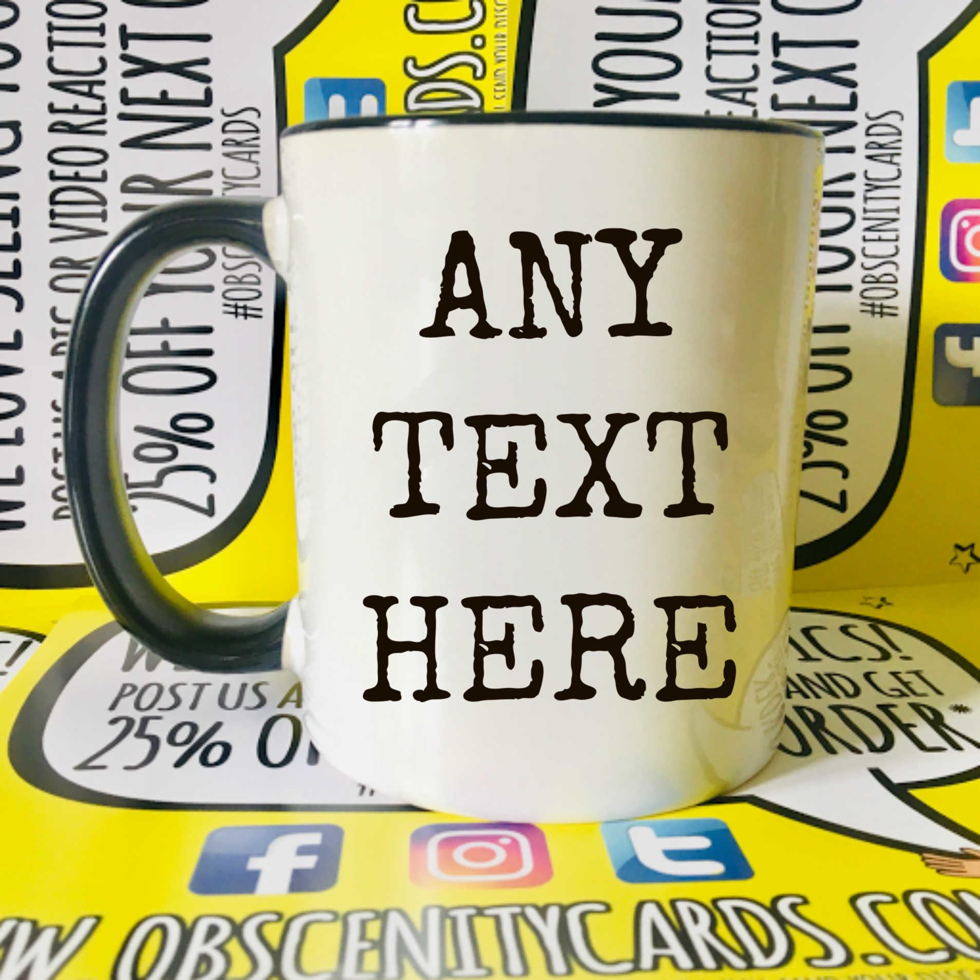 PERSONALISE YOUR OWN MUG  / CUP ADD ANY TEXT