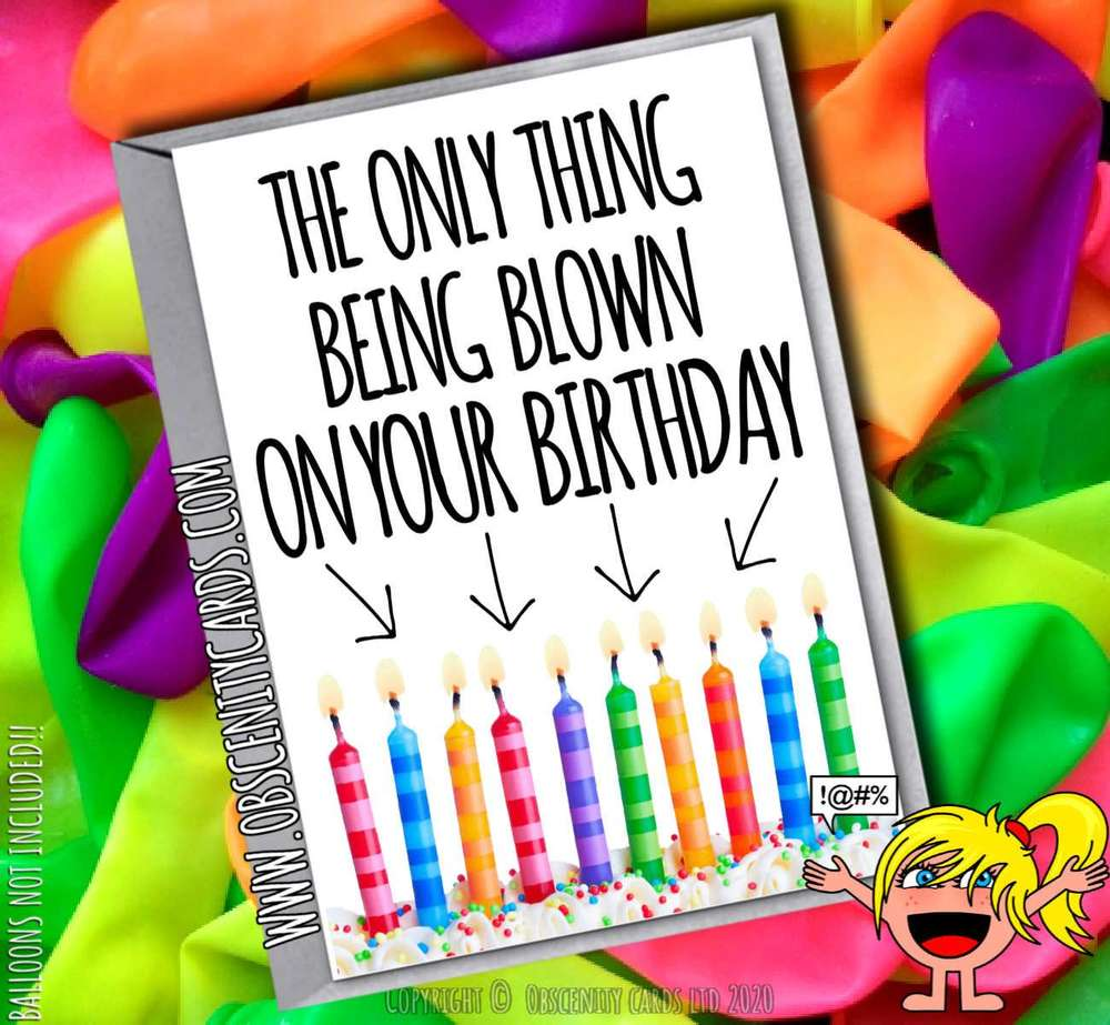 THE ONLY THING BEING BLOWN ON YOUR BIRTHDAY CARD