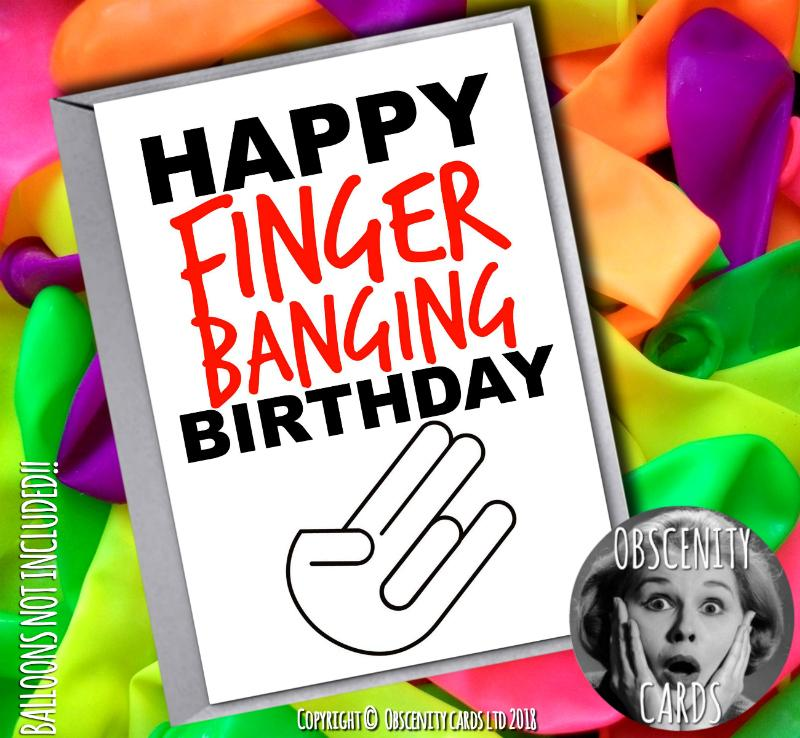 Finger banging birthday! Obscene funny offensive birthday cards by Obscenity cards. Obscene Funny Cards, Pens, Party Hats, Key rings, Magnets, Lighters & Loads More!