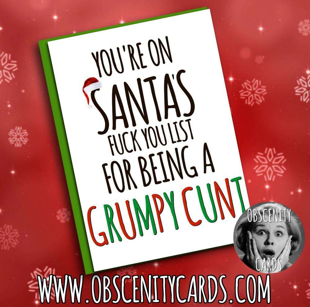 YOU'RE ON SANTA'S FUCK YOU LIST FOR BEING A GRUMPY CUNT Obscene funny offensive birthday cards by Obscenity cards. Obscene Funny Cards, Pens, Party Hats, Key rings, Magnets, Lighters & Loads More!