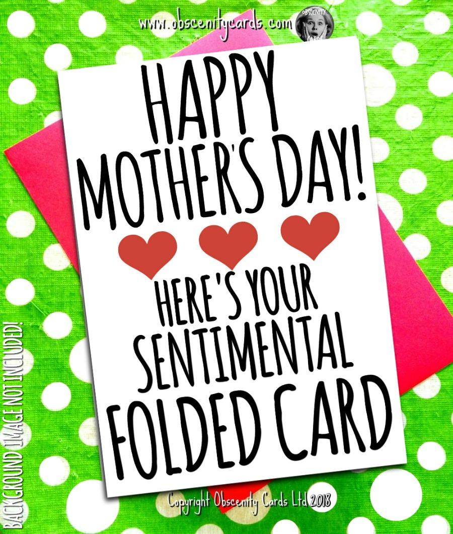 HAPPY MOTHER'S DAY CARD, HERE'S YOUR SENTIMENTAL FOLDED CARD. Obscene funny offensive birthday cards by Obscenity cards. Obscene Funny Cards, Pens, Party Hats, Key rings, Magnets, Lighters & Loads More!