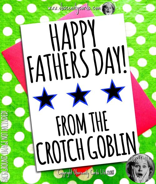 HAPPY FATHER'S DAY CARD, FROM THE CROTCH GOBLIN / S Obscene funny offensive birthday cards by Obscenity cards. Obscene Funny Cards, Pens, Party Hats, Key rings, Magnets, Lighters & Loads More!