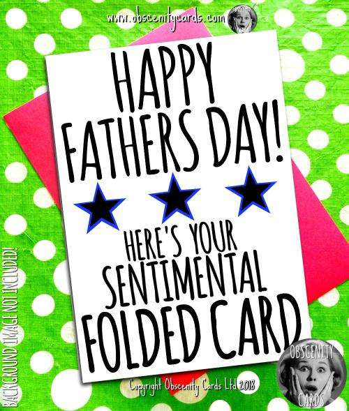 HAPPY FATHER'S DAY, HERE'S YOUR SENTIMENTAL FOLDED CARD. Obscene funny offensive birthday cards by Obscenity cards. Obscene Funny Cards, Pens, Party Hats, Key rings, Magnets, Lighters & Loads More!