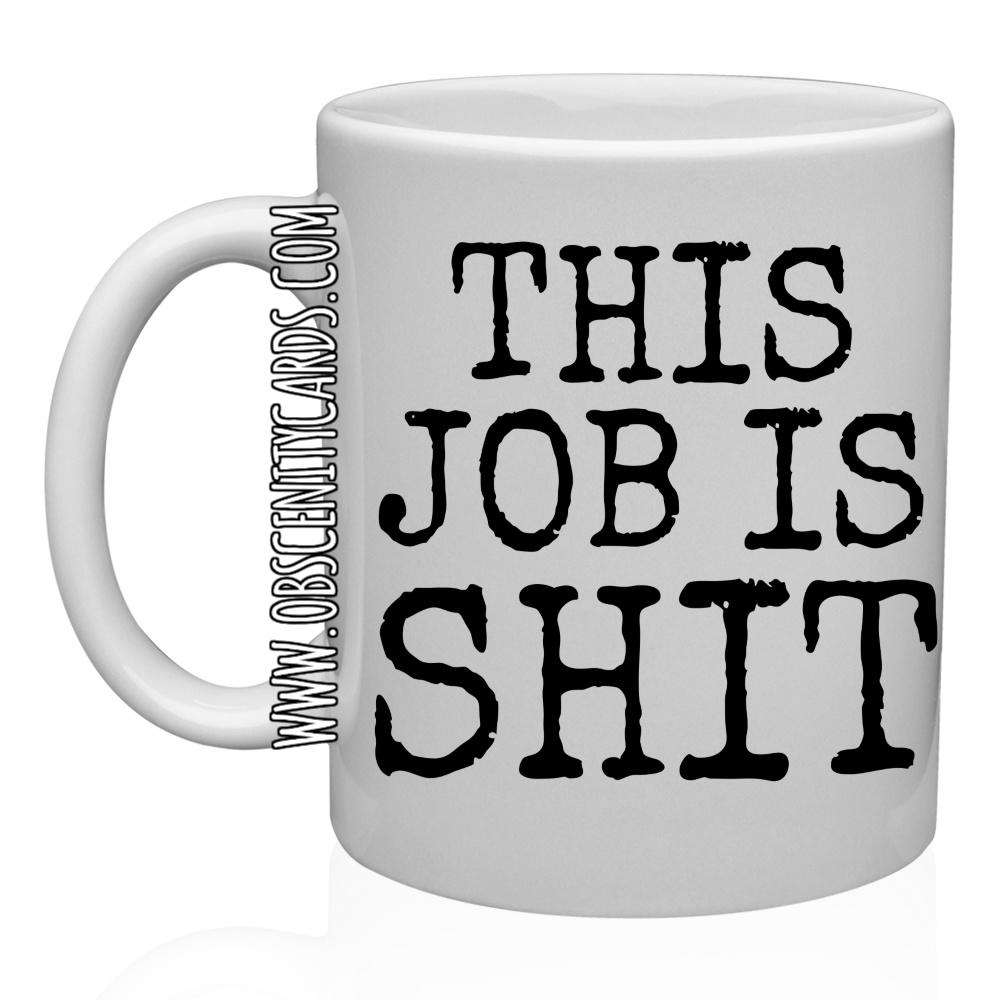THIS JOB IS SHIT MUG / CUP