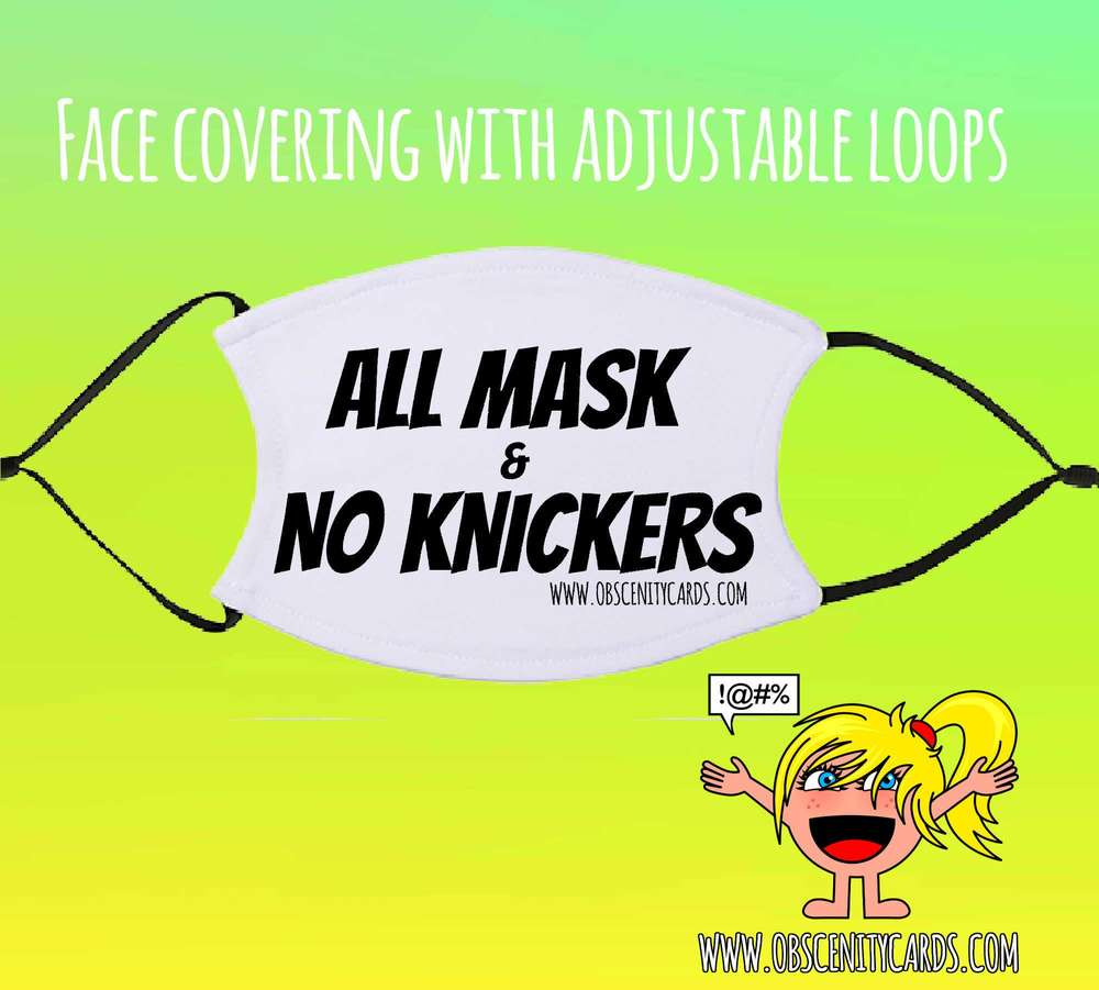 ALL MASK AND NO KNICKERS FACE COVERING / FACE FASHION / FACIAL COVER